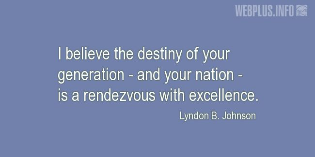 Quotes and pictures for Lyndon Baines Johnson. «I believe the destiny of your generation» quotation with photo.