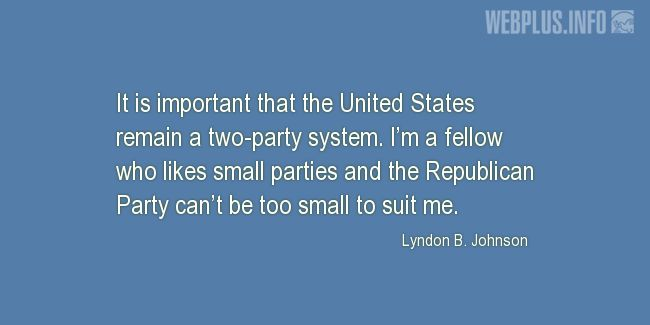 Quotes and pictures for Funny. «The Republican Party can't be too small to suit me» quotation with photo.