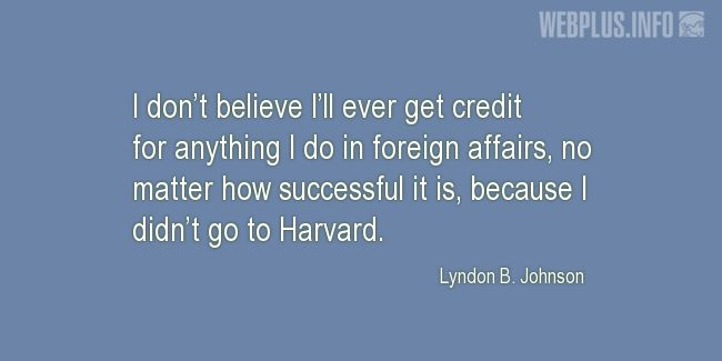 Quotes and pictures for Funny. «Because I didn't go to Harvard» quotation with photo.