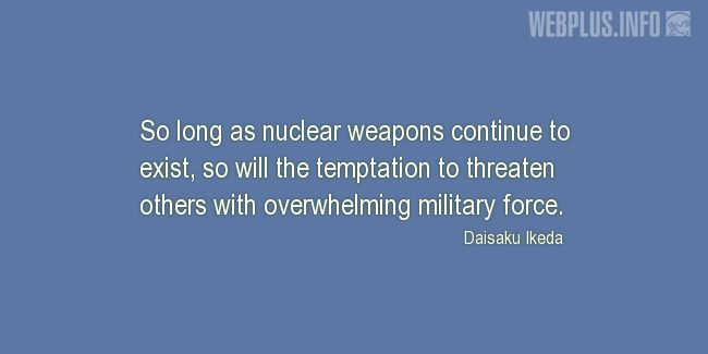 Quotes and pictures for Nuclear weapons. «The temptation to threaten others» quotation with photo.