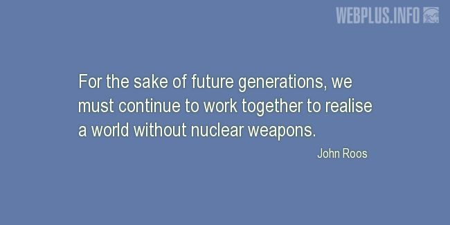 Quotes and pictures for Nuclear weapons. «For the sake of future generations» quotation with photo.