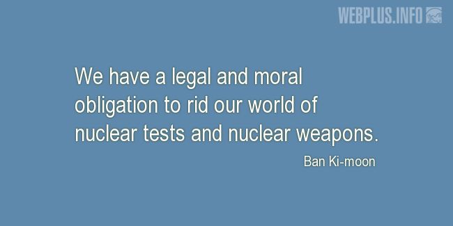 Quotes and pictures for Nuclear weapons. «Moral obligation» quotation with photo.