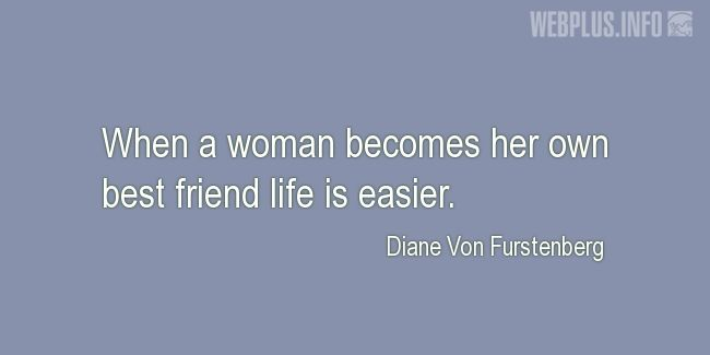 Quotes and pictures for Women's Equality  and feminism. «Her own best friend» quotation with photo.