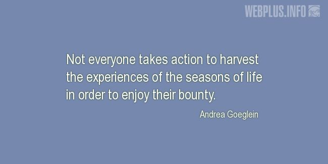 Quotes and pictures for Harvest. «The experiences of the seasons of life» quotation with photo.