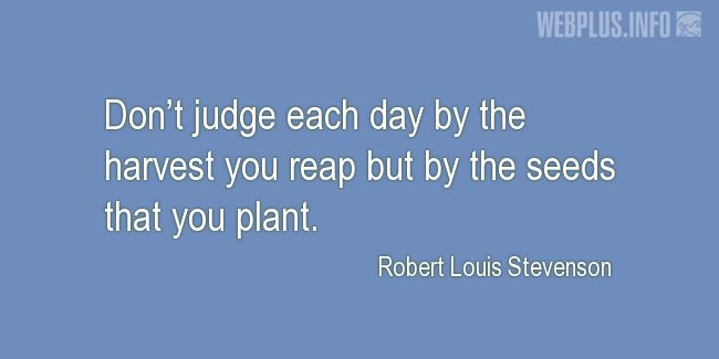 Quotes and pictures for Harvest. «Don't judge each day by the harvest you reap» quotation with photo.