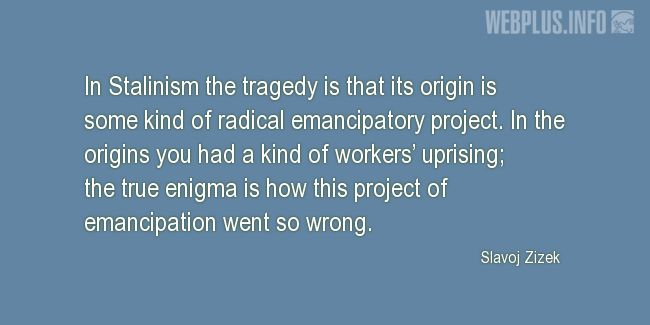 Quotes and pictures for Stalinism. «Radical emancipatory project» quotation with photo.