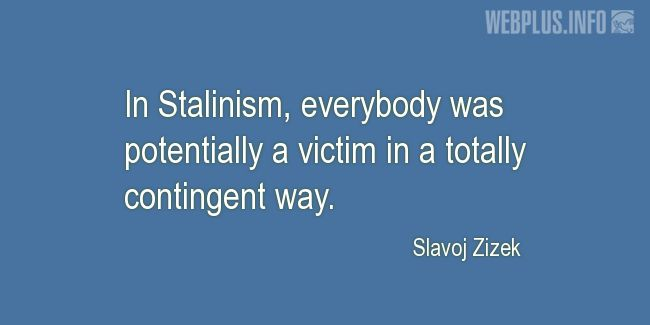 Quotes and pictures for Stalinism. «Everybody was potentially a victim» quotation with photo.