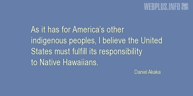 Quotes and pictures for Hawaii. «Responsibility to Native Hawaiians» quotation with photo.
