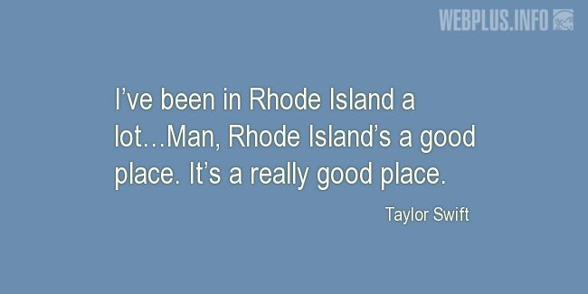 Quotes and pictures for Rhode Island. «It's a really good place» quotation with photo.