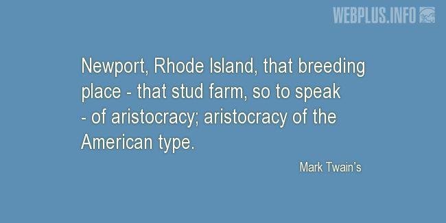 Quotes and pictures for Rhode Island. «Stud farm of aristocracy» quotation with photo.