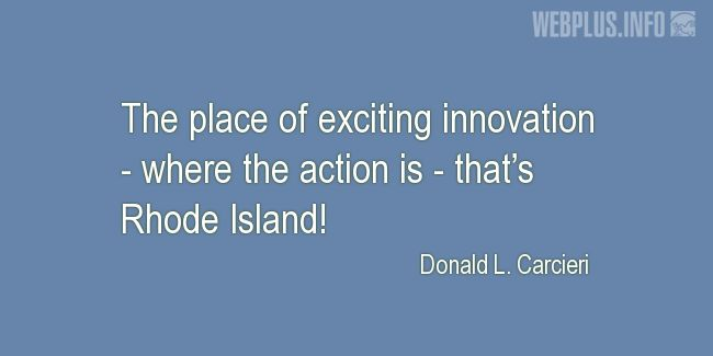 Quotes and pictures for Rhode Island. «The place of exciting innovation» quotation with photo.