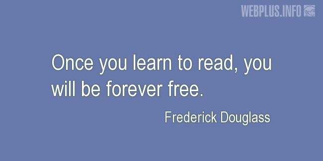 Quotes and pictures for Literacy. «You will be forever free» quotation with photo.
