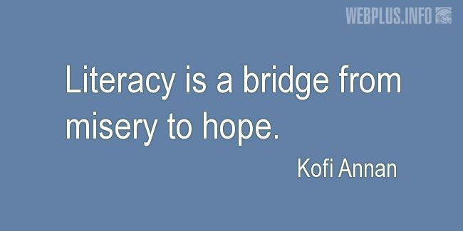 Quotes and pictures for Literacy. «A bridge from misery to hope» quotation with photo.