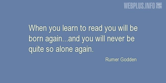 Quotes and pictures for Literacy. «You will never be quite so alone again» quotation with photo.