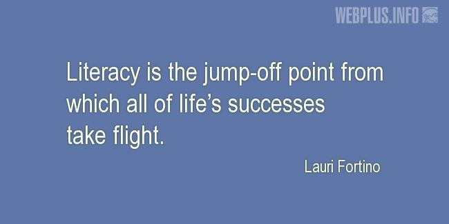 Quotes and pictures for Literacy. «The jump-off point» quotation with photo.