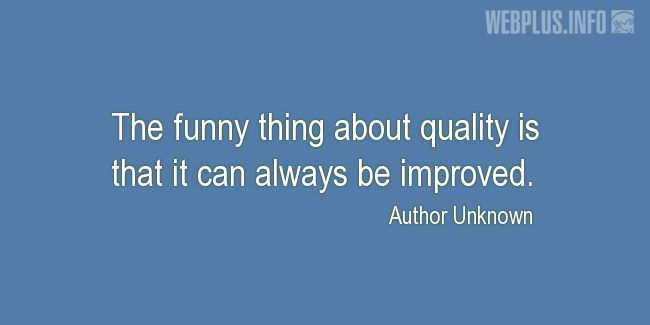 Quotes and pictures for About Quality Assurance and Quality Control Process. «The funny thing about quality» quotation with photo.