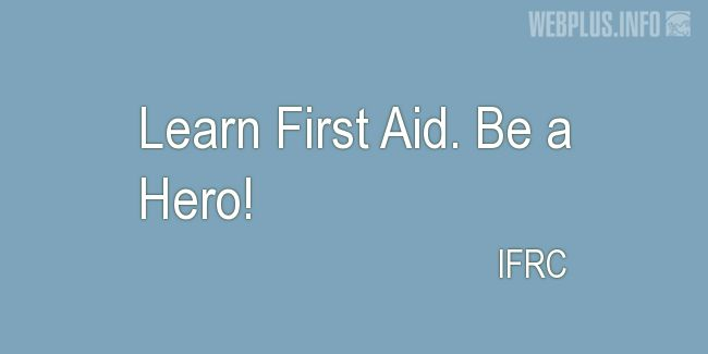 Quotes and pictures for First aid. «Be a Hero!» quotation with photo.
