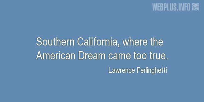 Quotes and pictures for California. «The American Dream came too true» quotation with photo.