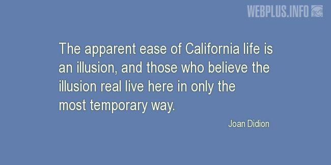 Quotes and pictures for California. «An illusion» quotation with photo.