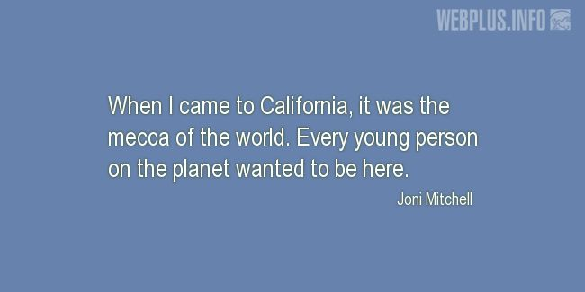 Quotes and pictures for California. «It was the mecca of the world» quotation with photo.