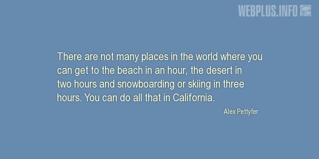 Quotes and pictures for California. «You can do all that in California» quotation with photo.