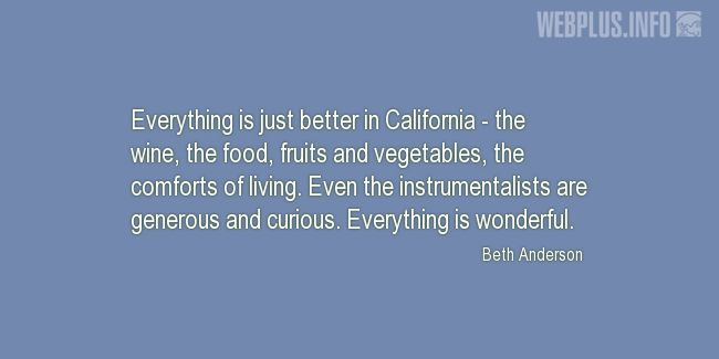 Quotes and pictures for California. «Everything is just better in California» quotation with photo.