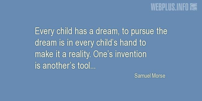 Quotes and pictures for About Invention and Inventors. «Every child has a dream» quotation with photo.
