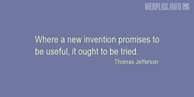 Quotes and pictures for About Invention and Inventors. «A new invention» quotation with photo.
