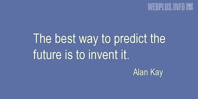 Quotes and pictures for About Invention and Inventors. «The best way to predict the future» quotation with photo.