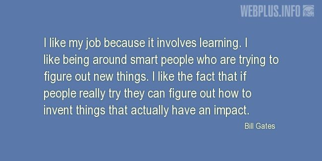 Quotes and pictures for About Invention and Inventors. «I like being around smart people who are trying to figure out new things» quotation with photo.