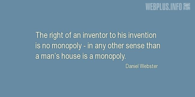 Quotes and pictures for About Invention and Inventors. «No monopoly» quotation with photo.