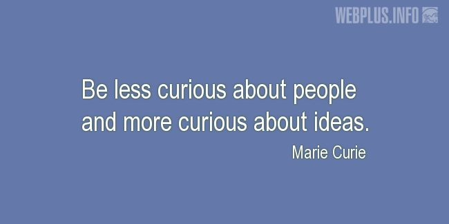 Quotes and pictures for About Invention and Inventors. «More curious about ideas» quotation with photo.