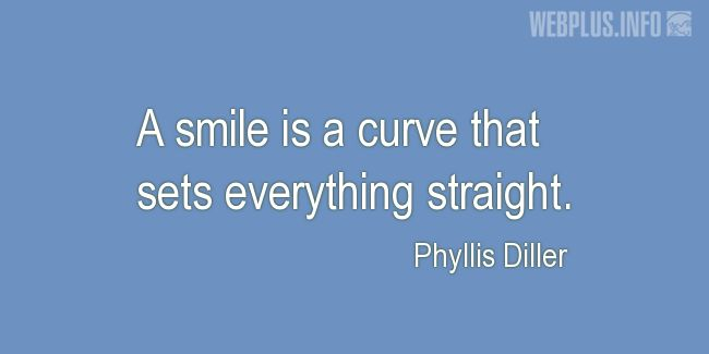 Quotes and pictures for Smile. «A curve that sets everything straight» quotation with photo.